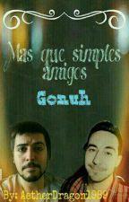 Gonuh, Más Que Simples Amigos. by Faquiin_