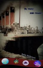 My Story: R.M.S Titanic [Completed] by bellebellerose
