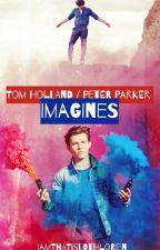 Tom Holland / Peter Parker Imagines  by IAmThatIsLothlorien