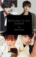 Welcome to me, Daddy..... (YoonMin/VKook) by Mingiyoon984
