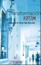 La Transformación Asesina__De La Asesina En Serie Más Buscada (Borrador 1) by JJ_Schafik