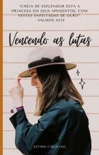 Vencendo as Lutas by EstherCarolino