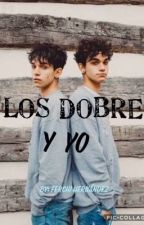 Los DOBRE Y yo by FerchiHernandezLieva