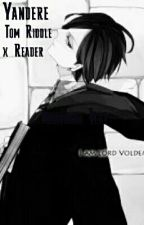 Yandere! Tom Riddle x reader  by theperfectprince