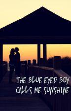 The Blue Eyed Boy Calls Me Sunshine by Nessa_fpe