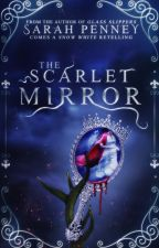 The Scarlet Mirror: A Snow White Retelling by Pennywithaney