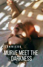 MURVE : Meet The Darkness[Book 1]✔ by Eunnie00