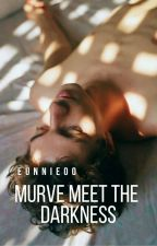 MURVE : Meet The Darkness[Book 1]✔ by Eunnie00