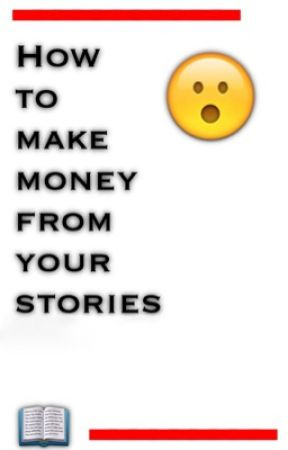 How To Make Money From Your Stories by xCookie17