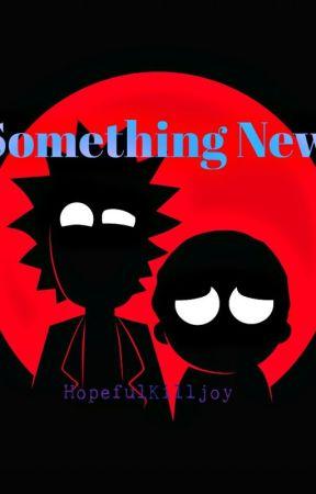Something New (Rick Sanchez X Reader) by HopefulKilljoy