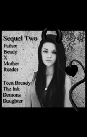 Father Bendy X Mother Reader | Teen Brendy The Ink Demons Daughter | Sequel Two by Lilly_MartinXD