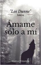 """ÁMAME SÓLO A MÍ {TERMINADA} Saga """"Los Dunne"""" Libro 3 by marlamiranda17"""