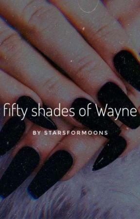 Fifty Shades Of Wayne by starsformoons