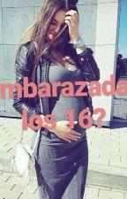 ¿Embarazada a los 16? by josmel1706