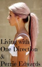 Living with One Direction and Perrie Edwards. by k_beckham