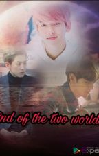 End Of The Two Worlds by ChanyeollieMyatNoe