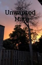 Unwanted Mate (UNEDITED)  by thenightcafe