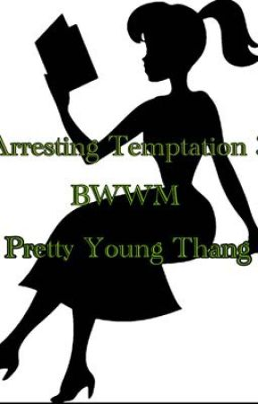 Arresting Temptation BOOK #3 (Pretty Young Thang) (EXCERPT) by RoseMarieBWWM