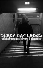Crazy Catladies - Covers & Graphics by thedarkersides
