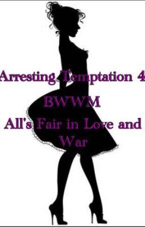 Arresting Temptation 4 (All's Fair In Love and War) by RoseMarieBWWM