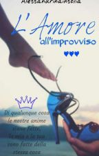 L' Amore all'improvviso  by Alessandrinainsolia