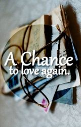 A chance to love again. by asdfghjklaudz
