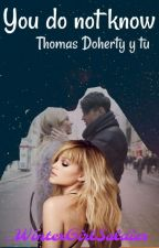 You Do Not Know - Thomas doherty y tu- by _WinterGirlSoldier