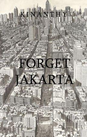 FORGET JAKARTA by kinanthyy