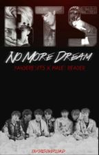 No More Dream || Yandere!BTS X Male!Trainee!Reader by InfiresOverload