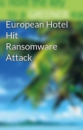 European Hotel Hit Ransomware Attack by Shobhita-S