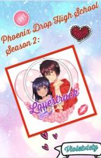Phoenix Drop High School Season 2: Lovestruck  by VioletViety
