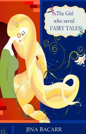 The Girl who saved Fairy Tales by JinaBacarr