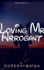 Loving Mr. Arrogant by bo0kwormnIpu