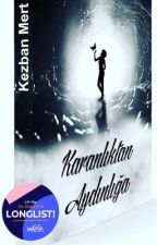 Karanlıktan Aydınlığa (tamamlandı) by caylakyazarofficial