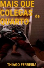 Mais Que Colegas de Quarto by ThiagoFerreira852