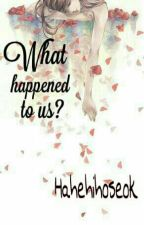 What happened to us? (ShortStory) by Hahehihoseok