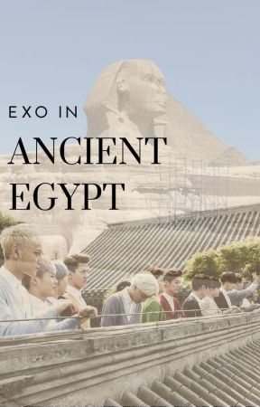 Exo In Ancient Egypt | اكسو فى مصر القديمة by MrsHuang99