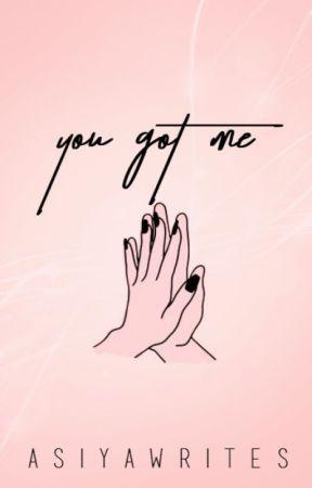 You Got Me by asiyawrites