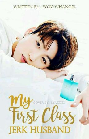My 1st Class Jerk Husband - Jungkook × You [ BTS ]  by wowwhangel