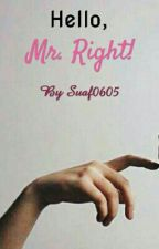 Hello, Mr Right! by Suaf0605