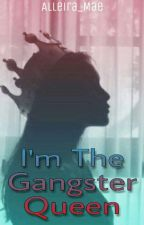 I'm The Gangster Queen (On Going) by Alleira_Mae