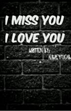 I MISS YOU, I LOVE YOU by Girly_A