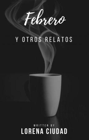 Febrero y otros relatos by LorenaCiudad