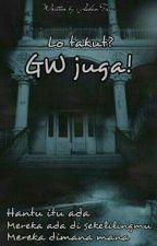 Lo takut?GW juga! by jehanfaiz676
