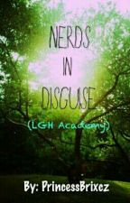 Nerds In Disguise (LGH Academy) by PrincessBrixcz