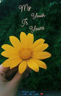 Đọc truyện [12 chòm sao] MY YOUTH IS YOURS !