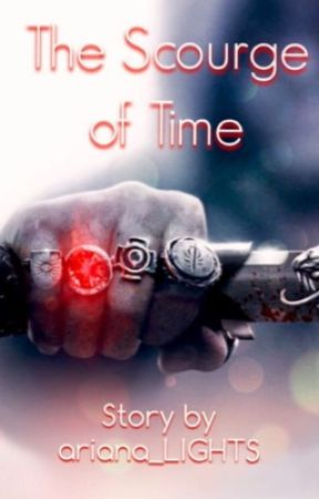 The Scourge of Time || Story by ariana_LIGHTS || by ariana_LIGHTS