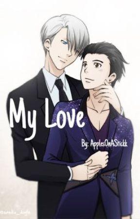 My Love: A fan fiction  by ApplesOnAStickk