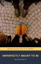 Imperfectly Meant To Be by mrnyaaang02