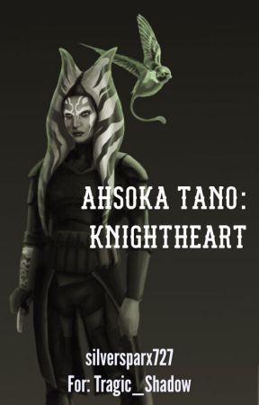 Ahsoka Tano: Knightheart by silversparx727